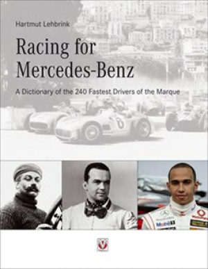 Racing for Mercedes-Benz: A Dictionary of the 240 Fastest Drivers of Mercedes-Benz Book by Hartmut Lehbrink